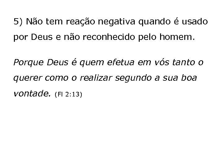 5) Não tem reação negativa quando é usado por Deus e não reconhecido pelo
