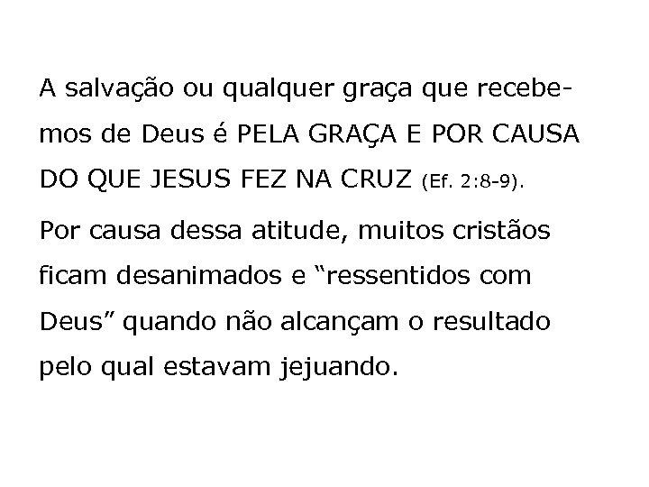 A salvação ou qualquer graça que recebemos de Deus é PELA GRAÇA E POR