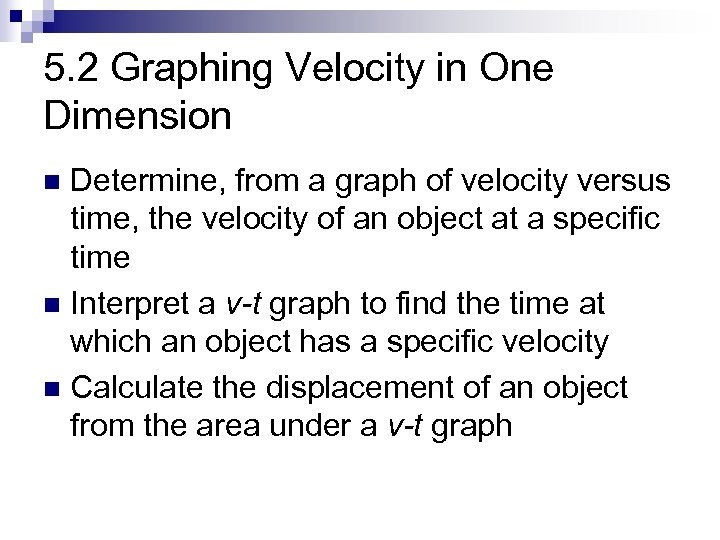 5. 2 Graphing Velocity in One Dimension Determine, from a graph of velocity versus