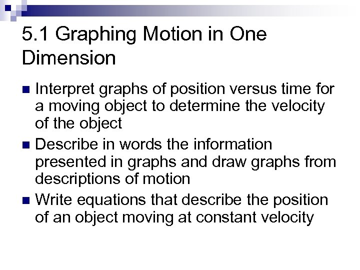 5. 1 Graphing Motion in One Dimension Interpret graphs of position versus time for