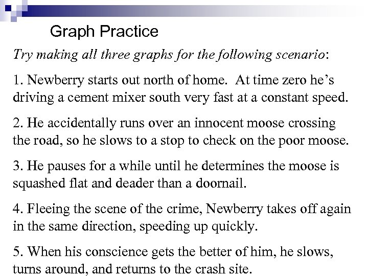 Graph Practice Try making all three graphs for the following scenario: 1. Newberry starts