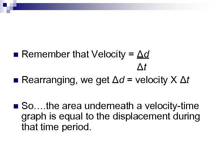 Remember that Velocity = Δd Δt n Rearranging, we get Δd = velocity X