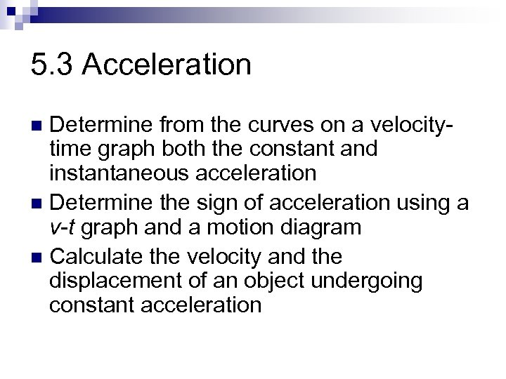 5. 3 Acceleration Determine from the curves on a velocitytime graph both the constant