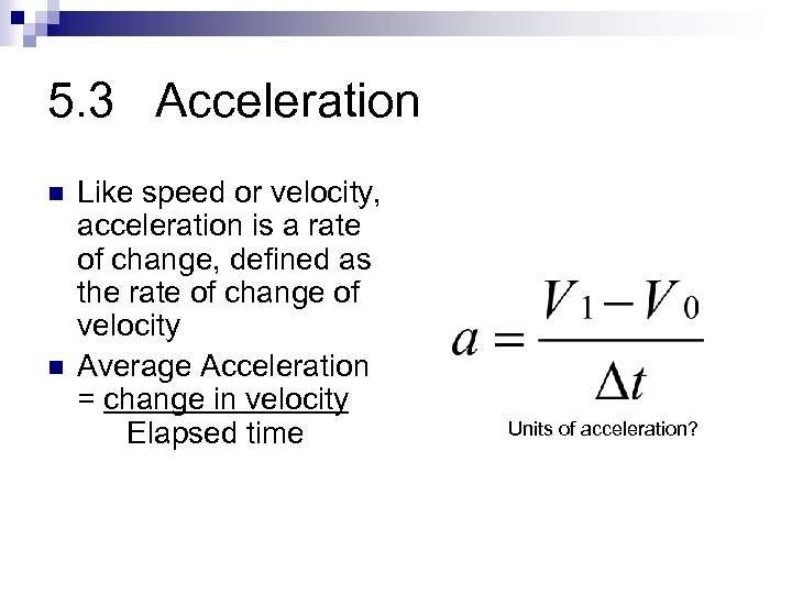 5. 3 Acceleration n n Like speed or velocity, acceleration is a rate of