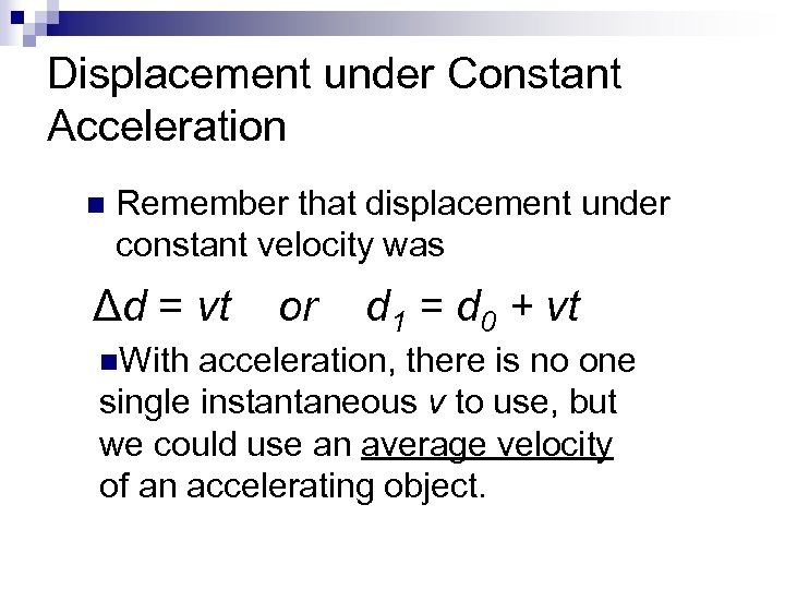 Displacement under Constant Acceleration n Remember that displacement under constant velocity was Δd =