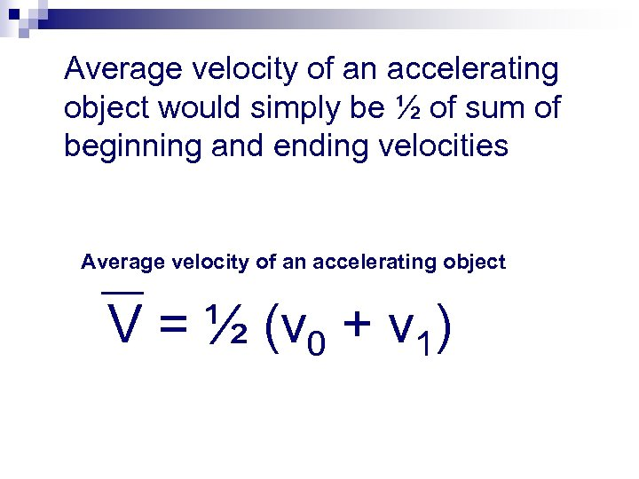 Average velocity of an accelerating object would simply be ½ of sum of beginning