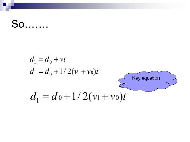 So……. Key equation