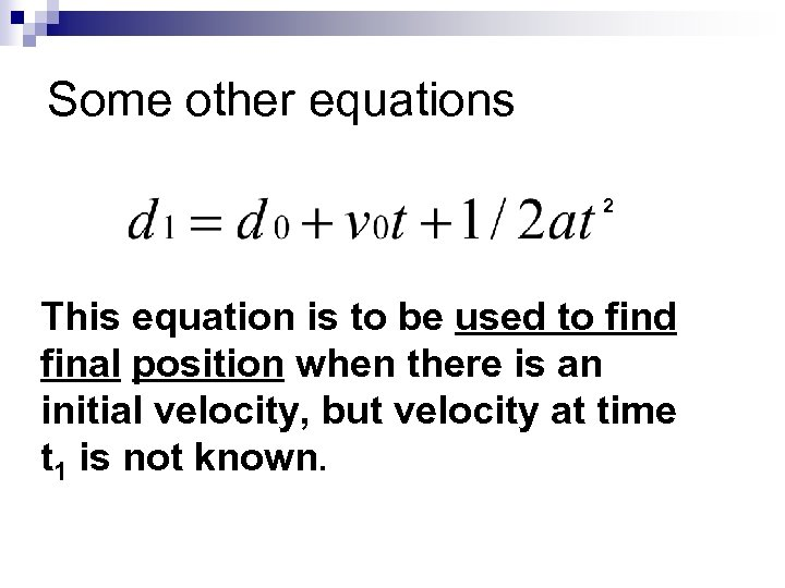 Some other equations 2 This equation is to be used to find final position