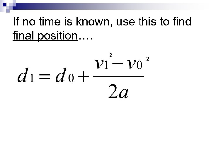 If no time is known, use this to find final position…. 2 2