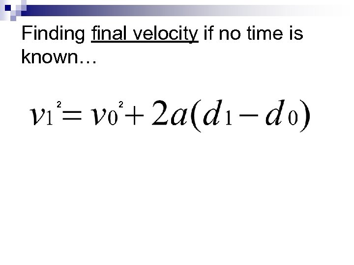 Finding final velocity if no time is known… 2 2