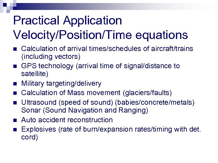 Practical Application Velocity/Position/Time equations n n n n Calculation of arrival times/schedules of aircraft/trains