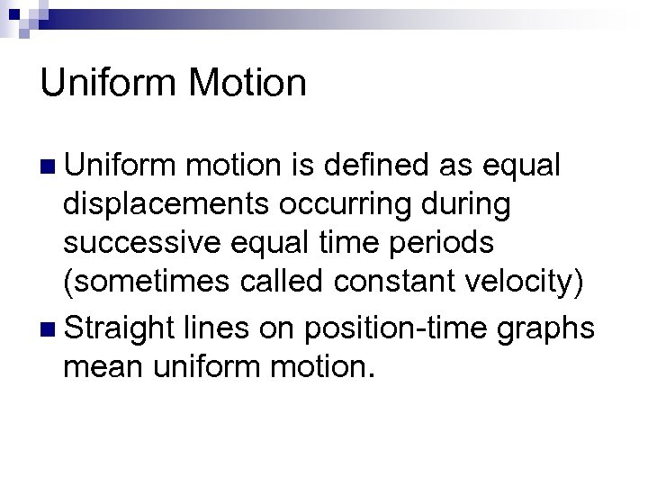 Uniform Motion n Uniform motion is defined as equal displacements occurring during successive equal