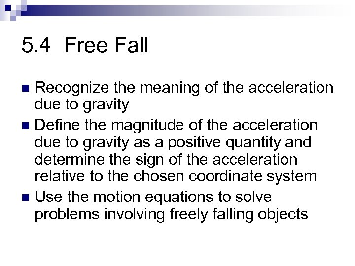 5. 4 Free Fall Recognize the meaning of the acceleration due to gravity n