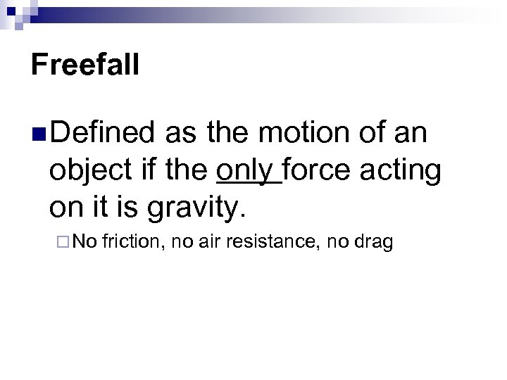 Freefall n Defined as the motion of an object if the only force acting