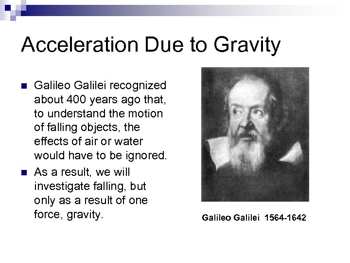 Acceleration Due to Gravity n n Galileo Galilei recognized about 400 years ago that,