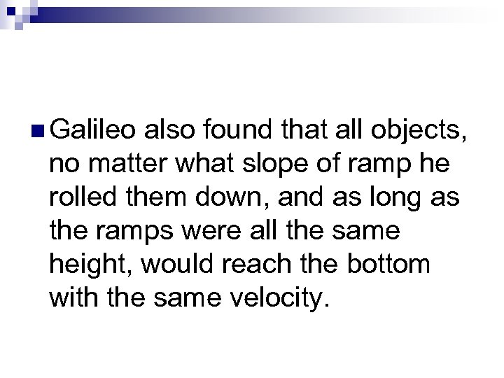 n Galileo also found that all objects, no matter what slope of ramp he