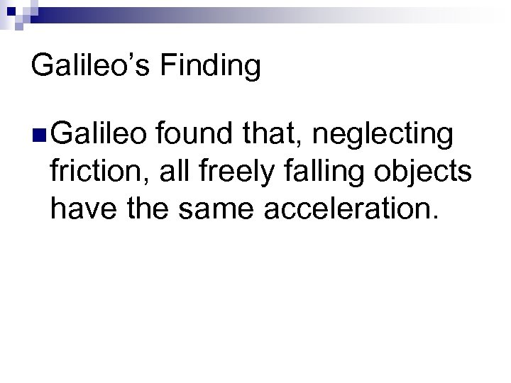 Galileo's Finding n Galileo found that, neglecting friction, all freely falling objects have the