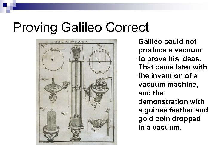 Proving Galileo Correct Galileo could not produce a vacuum to prove his ideas. That