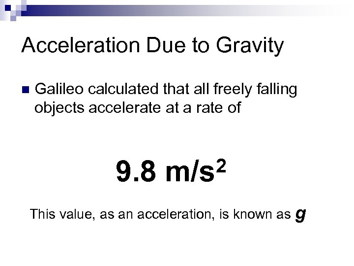 Acceleration Due to Gravity n Galileo calculated that all freely falling objects accelerate at