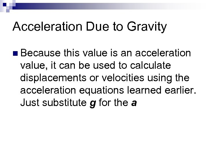 Acceleration Due to Gravity n Because this value is an acceleration value, it can