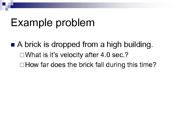 Example problem n A brick is dropped from a high building. ¨ What is