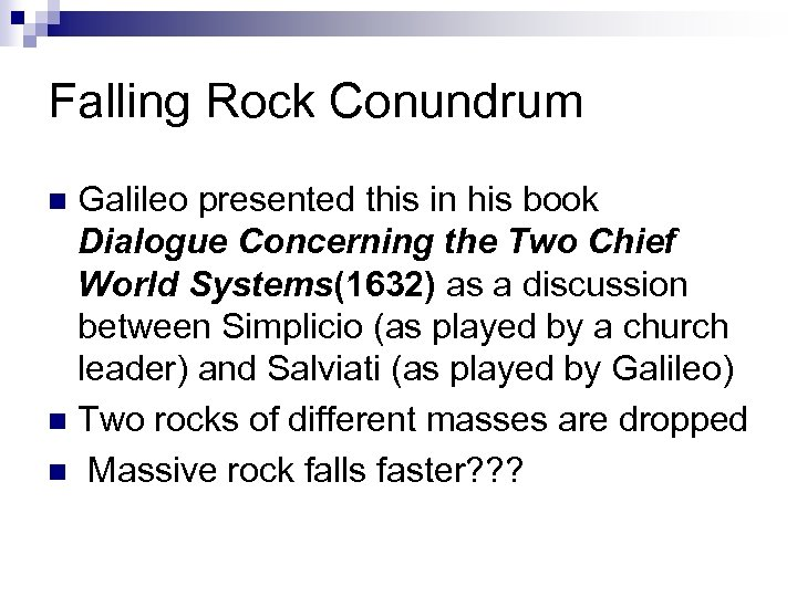 Falling Rock Conundrum Galileo presented this in his book Dialogue Concerning the Two Chief