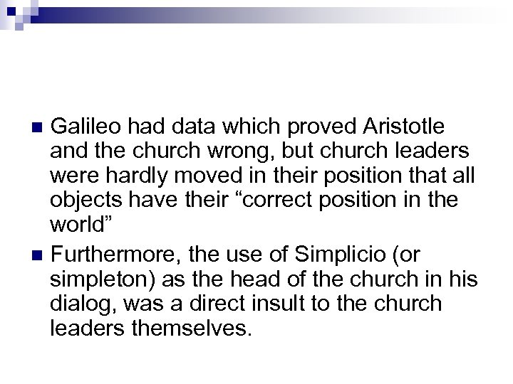 Galileo had data which proved Aristotle and the church wrong, but church leaders were