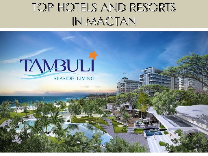 TOP HOTELS AND RESORTS IN MACTAN