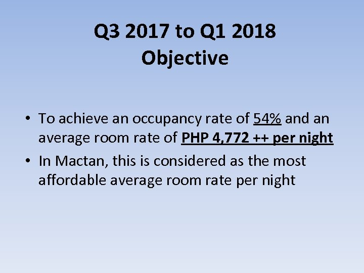 Q 3 2017 to Q 1 2018 Objective • To achieve an occupancy rate