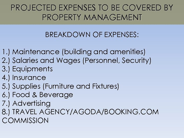 PROJECTED EXPENSES TO BE COVERED BY PROPERTY MANAGEMENT BREAKDOWN OF EXPENSES: 1. ) Maintenance