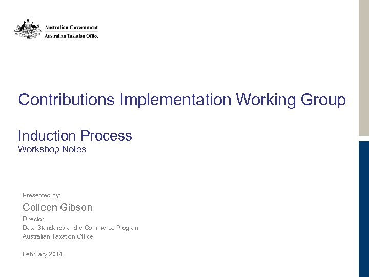 Contributions Implementation Working Group Induction Process Workshop Notes Presented by: Colleen Gibson Director Data