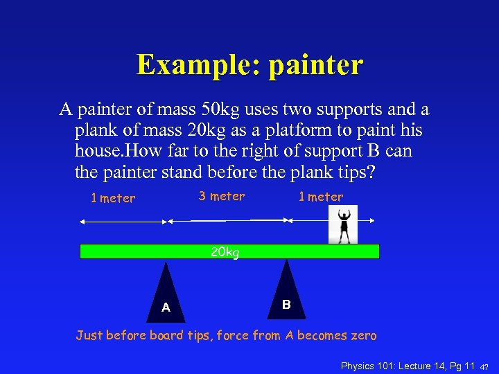 Example: painter A painter of mass 50 kg uses two supports and a plank