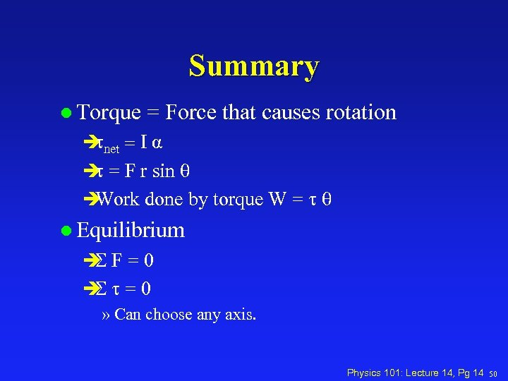 Summary l Torque = Force that causes rotation è net = I α t