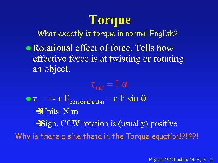 Torque What exactly is torque in normal English? l Rotational effect of force. Tells