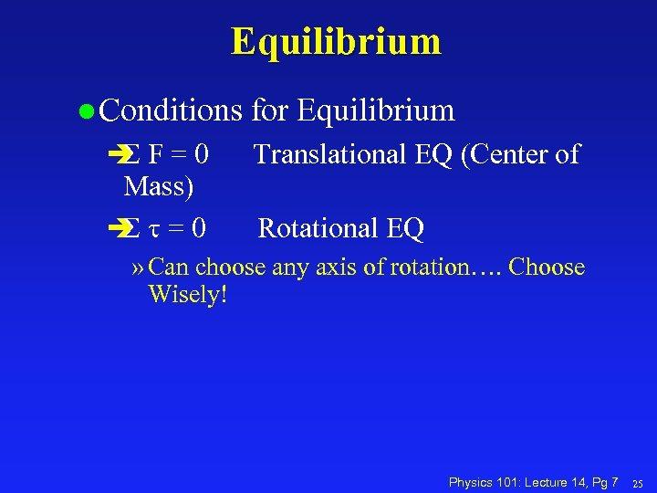 Equilibrium l Conditions è F=0 S Mass) è t=0 S for Equilibrium Translational EQ