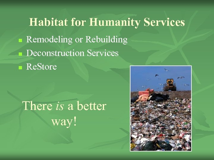 Habitat for Humanity Services n n n Remodeling or Rebuilding Deconstruction Services Re. Store