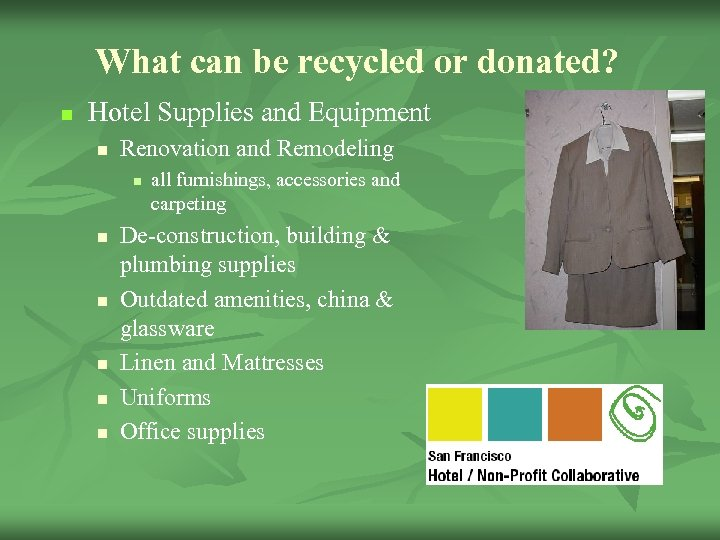 What can be recycled or donated? n Hotel Supplies and Equipment n Renovation and