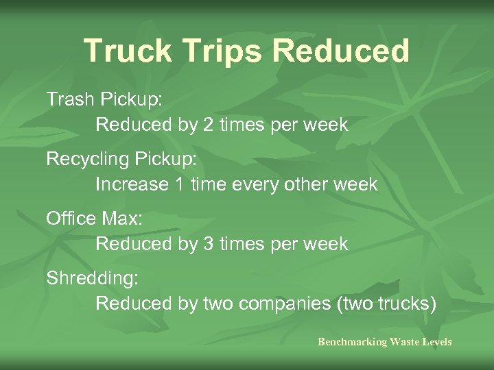 Truck Trips Reduced Trash Pickup: Reduced by 2 times per week Recycling Pickup: Increase