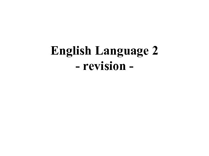 English Language 2 - revision -