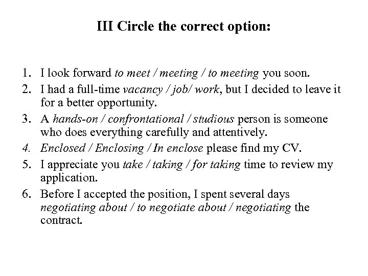 III Circle the correct option: 1. I look forward to meet / meeting /