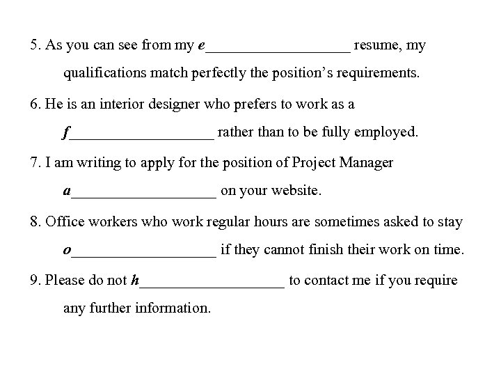 5. As you can see from my e__________ resume, my qualifications match perfectly the