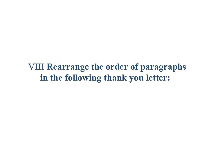 VIII Rearrange the order of paragraphs in the following thank you letter: