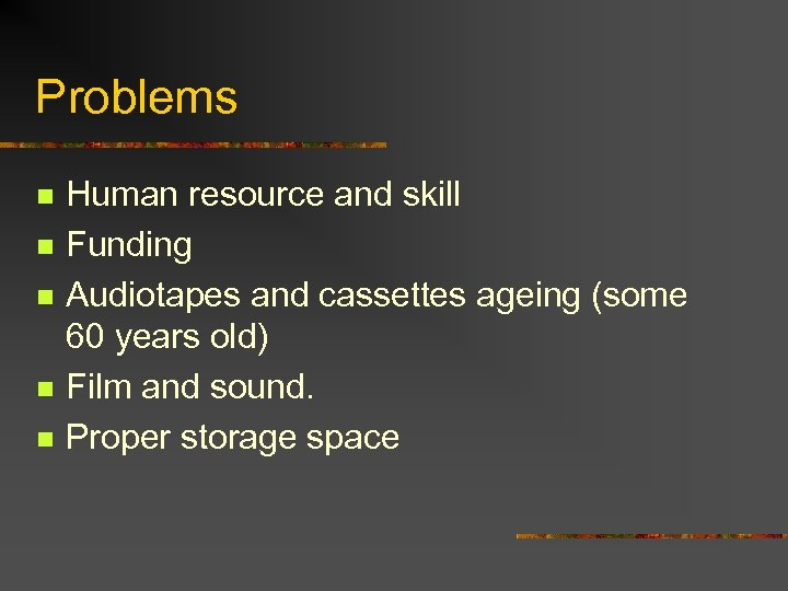 Problems n n n Human resource and skill Funding Audiotapes and cassettes ageing (some