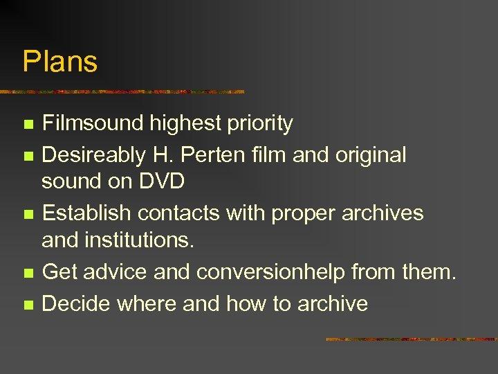 Plans n n n Filmsound highest priority Desireably H. Perten film and original sound