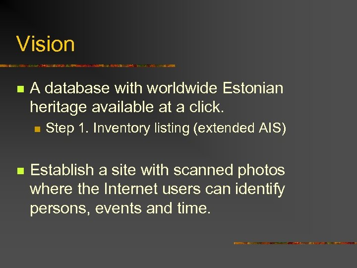Vision n A database with worldwide Estonian heritage available at a click. n n