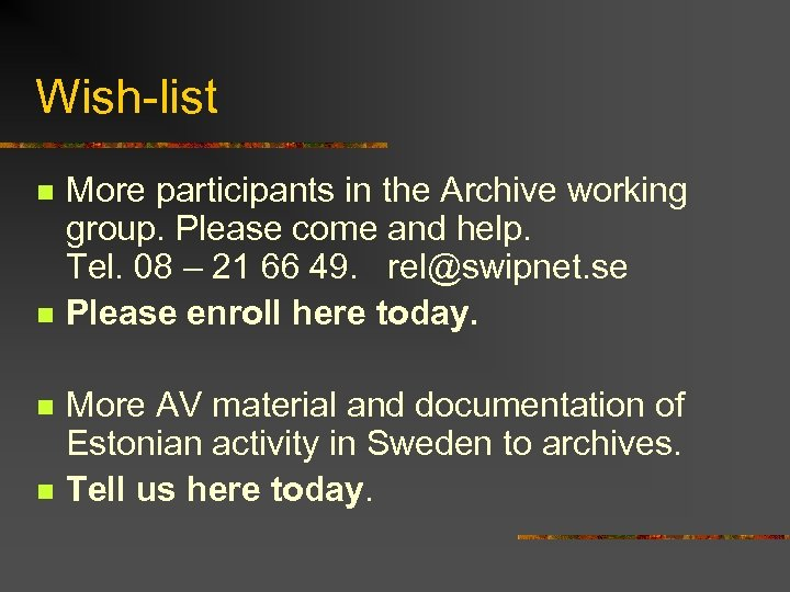Wish-list n n More participants in the Archive working group. Please come and help.