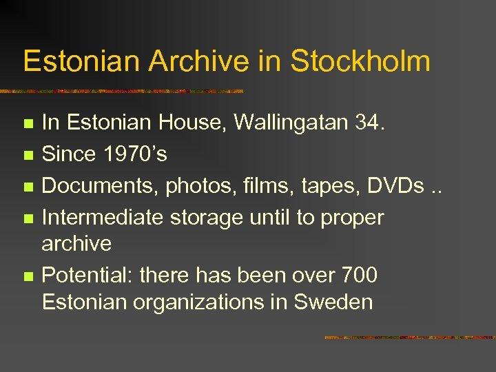 Estonian Archive in Stockholm n n n In Estonian House, Wallingatan 34. Since 1970's