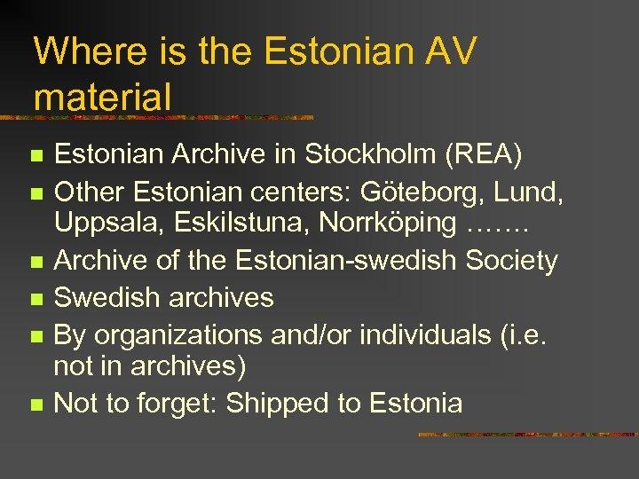 Where is the Estonian AV material n n n Estonian Archive in Stockholm (REA)