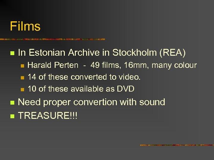 Films n In Estonian Archive in Stockholm (REA) n n n Harald Perten -