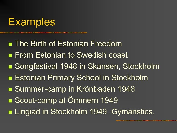 Examples n n n n The Birth of Estonian Freedom From Estonian to Swedish